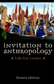 Invitation to Anthropology ebook by Luke Eric Lassiter