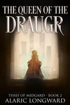 The Queen of the Draugr - The Thief of Midgard, #2 ebook by Alaric Longward