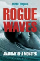 Rogue Waves - Anatomy of a Monster ebook by Michel Olagnon