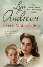 Every Mother's Son - As the Liverpool Blitz rages, war touches every family... ebook by Lyn Andrews