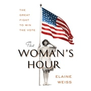 The Woman's Hour - The Great Fight to Win the Vote audiobook by Elaine Weiss