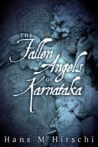 The Fallen Angels of Karnataka ebook by Hans M Hirschi