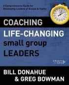 Coaching Life-Changing Small Group Leaders ebook by Bill Donahue,Greg Bowman