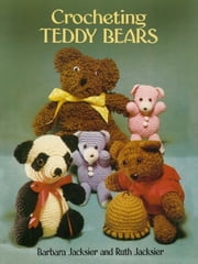 Crocheting Teddy Bears - 16 Designs for Toys ebook by Barbara Jacksier,Ruth Jacksier