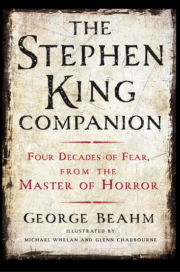 The Stephen King Companion - Four Decades of Fear from the Master of Horror ebook by George Beahm