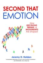 Second That Emotion - How Decisions, Trends, & Movements Are Shaped ebook by Jeremy D. Holden