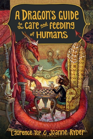 A Dragon's Guide to the Care and Feeding of Humans ebook by Laurence Yep,Joanne Ryder