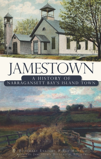 Jamestown - A History of Narragansett Bay's Island Town eBook by Sue Maden,Rosemary Enright,Jamestown Historical Society