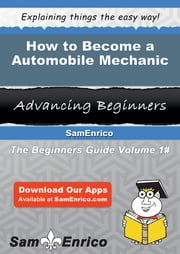 How to Become a Automobile Mechanic ebook by Madie Bacon,Sam Enrico