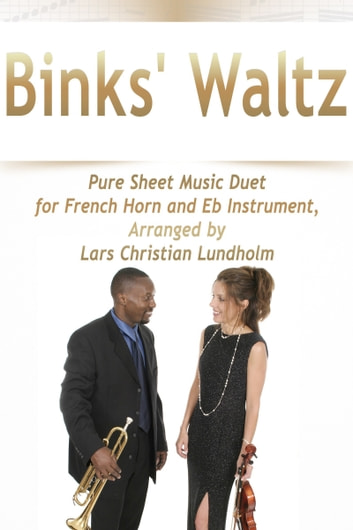 Binks' Waltz Pure Sheet Music Duet for French Horn and Eb Instrument, Arranged by Lars Christian Lundholm ebook by Pure Sheet Music