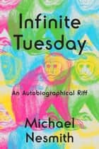 Infinite Tuesday - An Autobiographical Riff ebook by Michael Nesmith