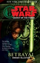 Star Wars: Legacy of the Force I - Betrayal ebook by Aaron Allston