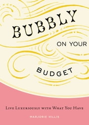 Bubbly on Your Budget - Live Luxuriously with What You Have ebook by Marjorie Hillis