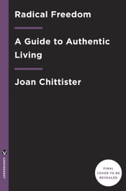 Radical Freedom - A Guide to Authentic Living ebook by Sister Joan Chittister