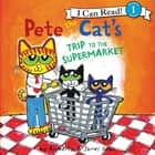 Pete the Cat's Trip to the Supermarket audiobook by James Dean, Kimberly Dean