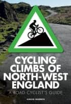 Cycling Climbs of North-West England ebook by Simon Warren