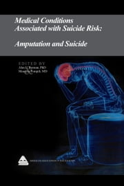 Medical Conditions Associated with Suicide Risk: Amputation and Suicide ebook by Dr. Alan L. Berman