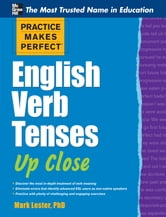 Practice Makes Perfect English Verb Tenses Up Close ebook by Mark Lester