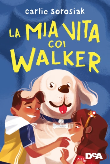La mia vita coi Walker ebook by Carlie Sorosiak
