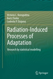 Radiation-Induced Processes of Adaptation - Research by statistical modelling ebook by Victoria L. Korogodina,Boris Florko,Ludmila P. Osipova