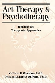 Art Therapy And Psychotherapy - Blending Two Therapeutic Approaches ebook by Victoria D. Coleman,Phoebe Farris-Dufrene