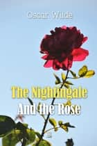The Nightingale And the Rose ebook by Oscar Wilde