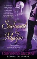 Seduced by Magic ebook by Cheyenne McCray