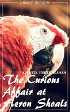 The Curious Affair at Heron Shoals (Augusta Huiell Seaman) (Literary Thoughts Edition) ebook by Augusta Huiell Seaman, Jacson Keating