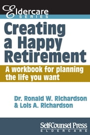 Creating a Happy Retirement - A workbook for planning the life you want ebook by Dr Ronald W. Richardson,Lois A. Richardson