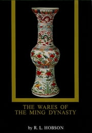 The Wares of the Ming Dynasty ebook by R.L. Hobson