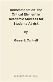 Accommodation: the Critical Element in Academic Success for Students At-risk ebook by Cantrell, Geary J.