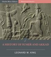 A History of Sumer and Akkad: An Account of the Early Races of Babylonia from Prehistoric Times to the Foundation of the Babylonian Monarchy ebook by Leonard W. King