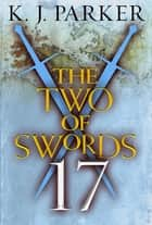 The Two of Swords: Part 17 ebook by K. J. Parker