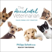 The Accidental Veterinarian - Tales from a Pet Practice audiobook by Philipp Schott