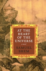 At the Heart of the Universe - A Novel ebook by Samuel Shem