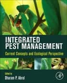 Integrated Pest Management - Current Concepts and Ecological Perspective ebook by Dharam P Abrol