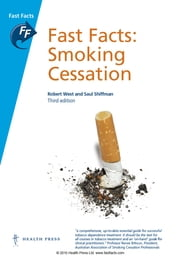 Fast Facts: Smoking Cessation ebook by Robert West, PhD,Saul Shiffman, PhD