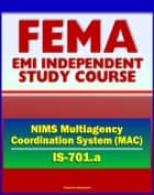 21st Century FEMA Study Course: National Incident Management System (NIMS) Multiagency Coordination Systems (IS-701.a) ebook by Progressive Management