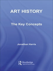 Art History: The Key Concepts ebook by Jonathan Harris