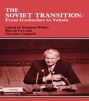 The Soviet Transition - From Gorbachev to Yeltsin ebook by Ottorino Cappelli,Rita di Leo,Stephen White