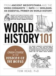 World History 101 - From ancient Mesopotamia and the Viking conquests to NATO and WikiLeaks, an essential primer on world history ebook by Tom Head, PhD