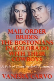Mail Order Brides: The Bostonians In Colorado With Their Cowboys (A Pair Of Clean Western Romances) ebook by Vanessa Carvo