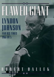 Flawed Giant - Lyndon Johnson and His Times, 1961-1973 ebook by Robert Dallek