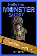 Nelly the Monster Sitter 4: The Cowcumbers ebook by Kes Gray