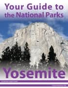 Your Guide to Yosemite National Park ebook by Michael Joseph Oswald