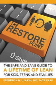 The Restore Point - The Safe and Sane Guide to a Lifetime of Lean For Kids, Teens and Families ebook by Frederick N. Lukash, MD, FACS, FAAP