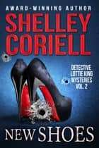 New Shoes - Detective Lottie King Mysteries, Vol. 2 ebook by Shelley Coriell