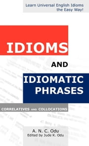 Idioms and Idiomatic Phrases, Correlatives and Collocations ebook by Odu, Jude K