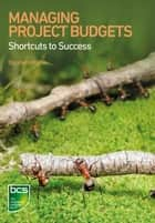 Managing Project Budgets - Shortcuts to success ebook by Elizabeth Harrin