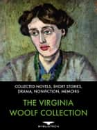 The Virginia Woolf Collection - Collected Novels, Short Stories, Drama, Non-Fiction, Memoirs ebook by Virginia Woolf